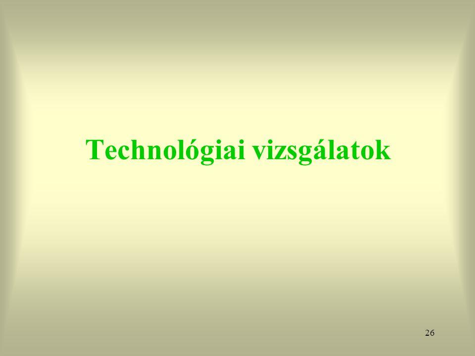 26 Technológiai vizsgálatok
