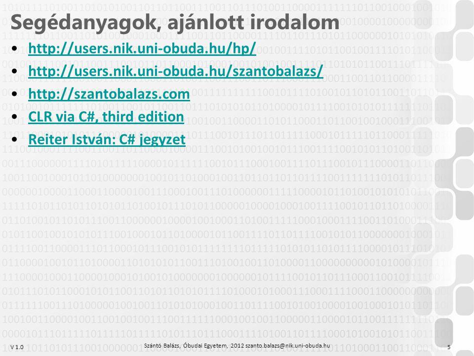 V 1.0 Segédanyagok, ajánlott irodalom http://users.nik.uni-obuda.hu/hp/ http://users.nik.uni-obuda.hu/szantobalazs/ http://szantobalazs.com CLR via C#