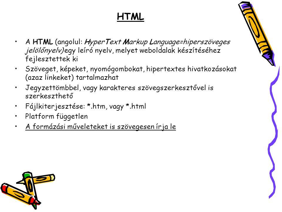 HTML A HTML (angolul: HyperText Markup Language=hiperszöveges jelölőnyelv) egy leíró nyelv, melyet weboldalak készítéséhez fejlesztettek ki Szöveget,