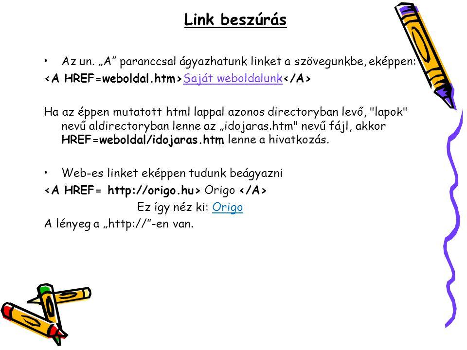 """Link beszúrás Az un. """"A"""" paranccsal ágyazhatunk linket a szövegunkbe, eképpen: Saját weboldalunk Ha az éppen mutatott html lappal azonos directoryban"""