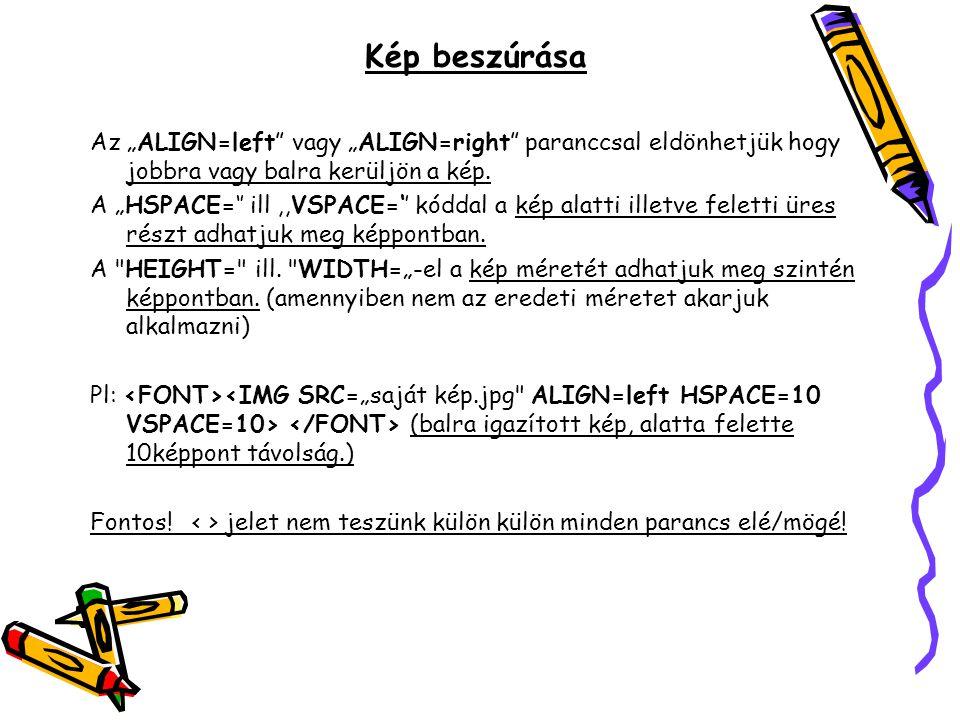 """Kép beszúrása Az """"ALIGN=left"""" vagy """"ALIGN=right"""" paranccsal eldönhetjük hogy jobbra vagy balra kerüljön a kép. A """"HSPACE='' ill,,VSPACE='' kóddal a ké"""
