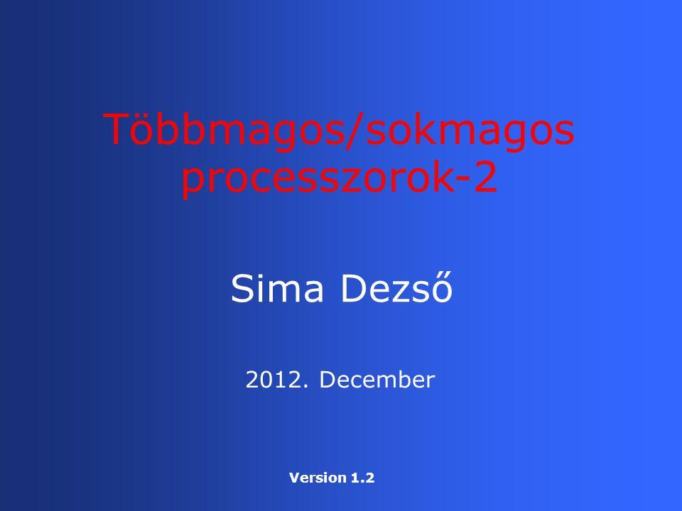 Sima Dezső Többmagos/sokmagos processzorok-2 2012. December Version 1.2