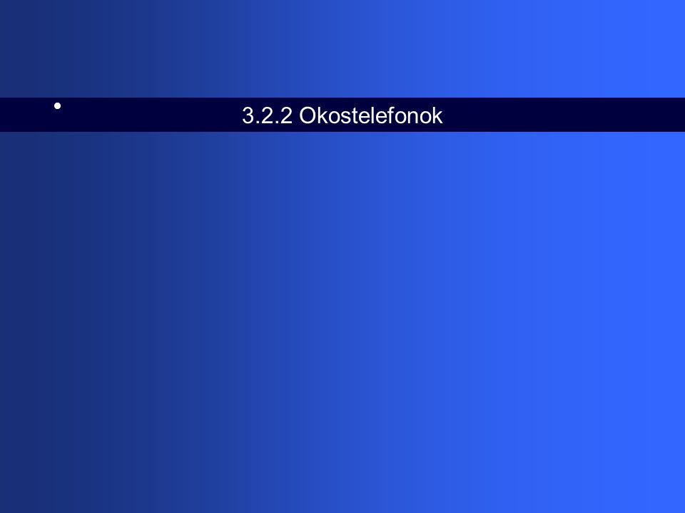 3.2.2 Okostelefonok