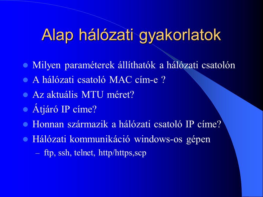 Alap hálózati gyakorlatok Milyen paraméterek állíthatók a hálózati csatolón A hálózati csatoló MAC cím-e ? Az aktuális MTU méret? Átjáró IP címe? Honn