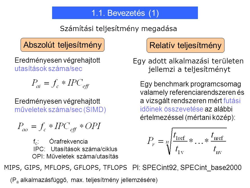 Abszolút teljesítmény Relatív teljesítmény Eredményesen végrehajtott utasítások száma/sec Eredményesen végrehajtott műveletek száma/sec (SIMD) Egy benchmark programcsomag valamely referenciarendszeren és a vizsgált rendszeren mért futási időinek összevetése az alábbi értelmezéssel (mértani közép): Pl: SPECint92, SPECint_base2000 f c : Órafrekvencia IPC: Utasítások száma/ciklus (P a alkalmazásfüggő, max.