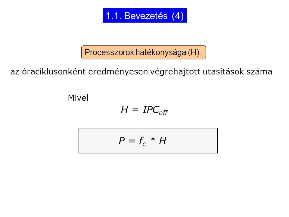 1.1. Bevezetés (4) H = IPC eff P = f c * H Processzorok hatékonysága (H): az óraciklusonként eredményesen végrehajtott utasítások száma Mivel