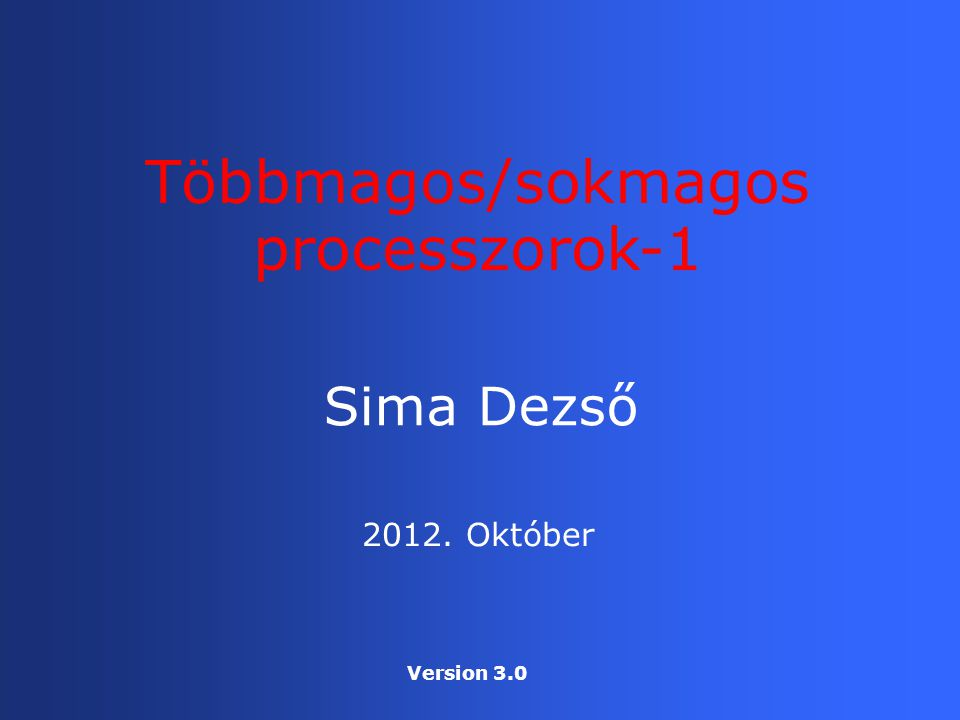 Sima Dezső Többmagos/sokmagos processzorok-1 2012. Október Version 3.0