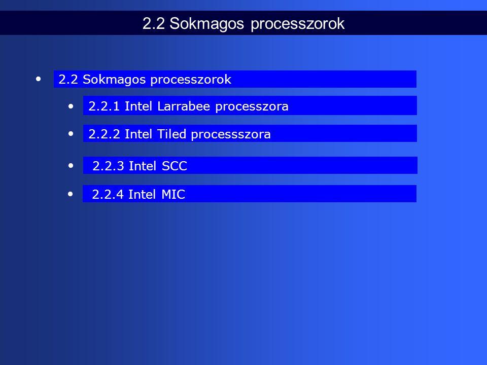 2.2 Sokmagos processzorok 2.2.2 Intel Tiled processszora 2.2.1 Intel Larrabee processzora 2.2.3 Intel SCC 2.2.4 Intel MIC