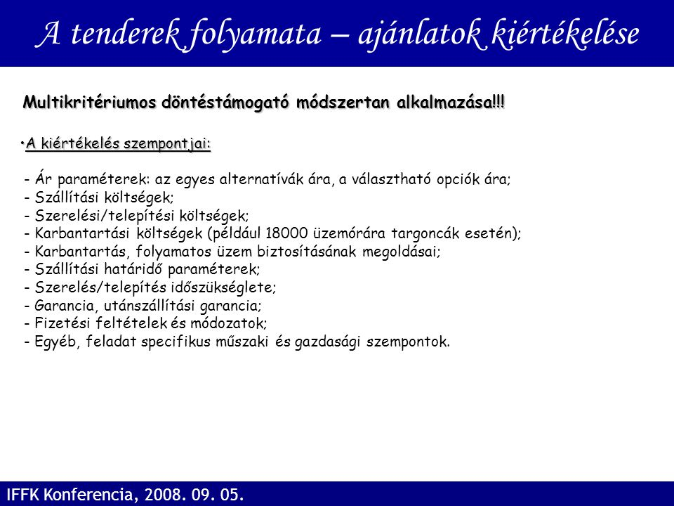 A tenderek folyamata – ajánlatok kiértékelése IFFK Konferencia, 2008. 09. 05. A kiértékelés szempontjai:A kiértékelés szempontjai: - Ár paraméterek: a
