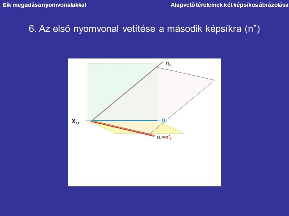 """Alapvető térelemek két képsíkos ábrázolása 6. Az első nyomvonal vetítése a második képsíkra (n"""") Sík megadása nyomvonalakkal"""