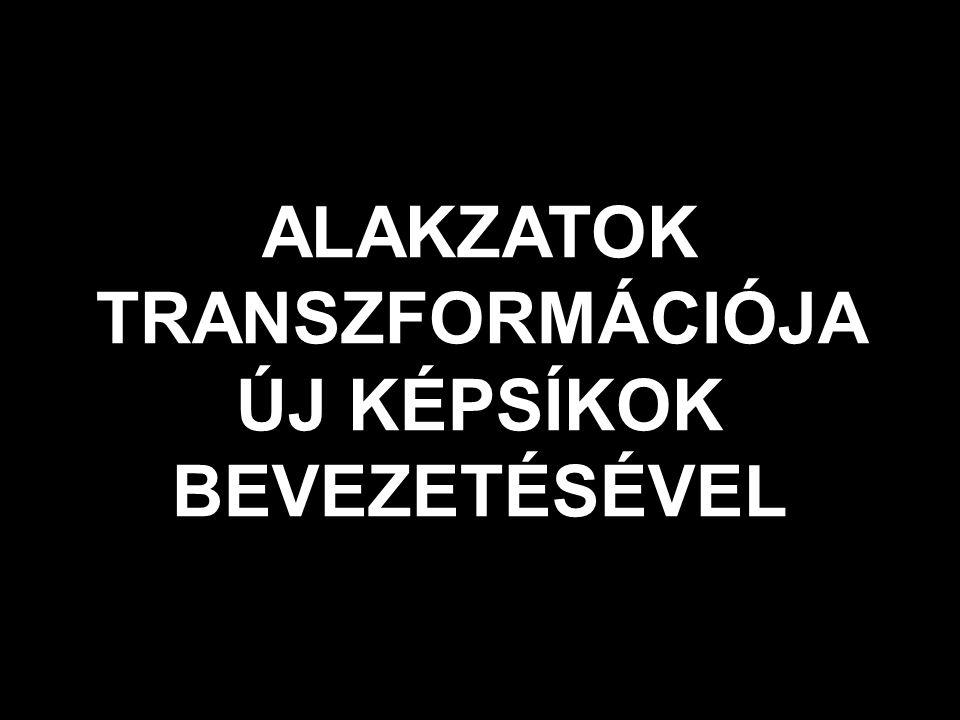 ALAKZATOK TRANSZFORMÁCIÓJA ÚJ KÉPSÍKOK BEVEZETÉSÉVEL