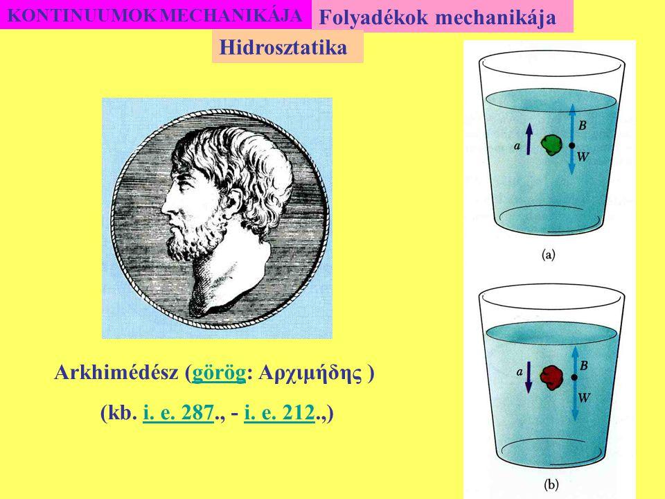 KONTINUUMOK MECHANIKÁJA Folyadékok mechanikája Hidrosztatika Arkhimédész (görög: Αρχιμήδης )görög (kb. i. e. 287., - i. e. 212.,)i. e. 287i. e. 212