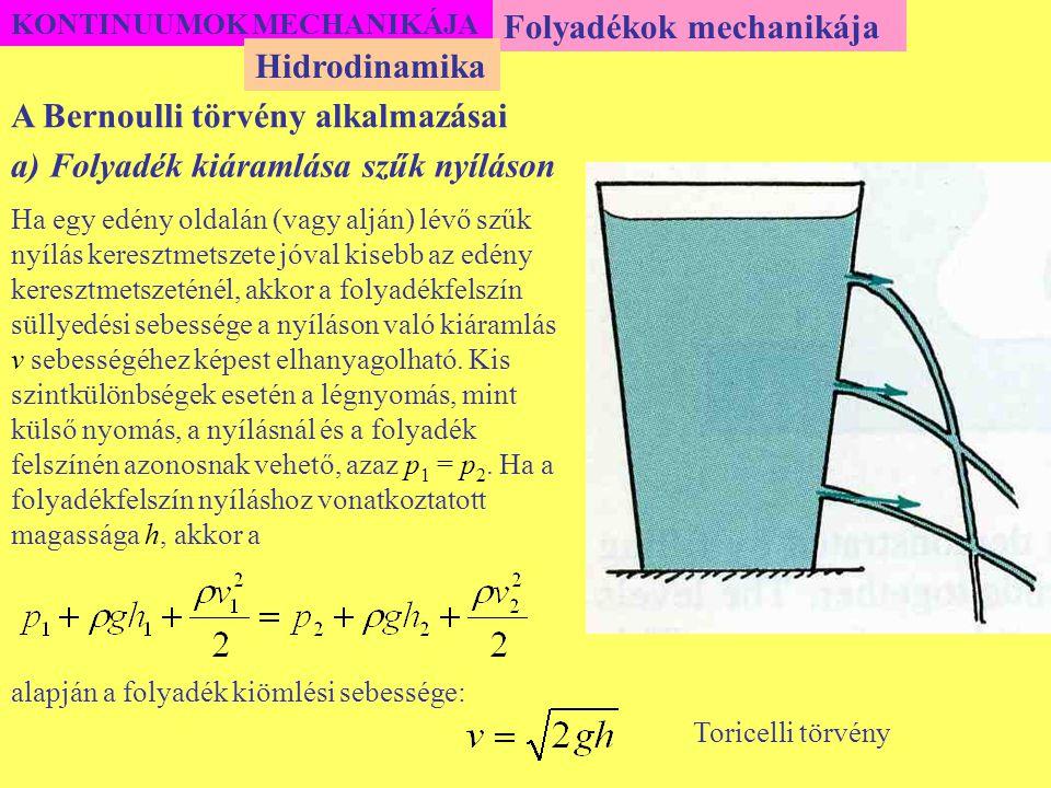 KONTINUUMOK MECHANIKÁJA Folyadékok mechanikája A Bernoulli törvény alkalmazásai Hidrodinamika a) Folyadék kiáramlása szűk nyíláson Ha egy edény oldalá