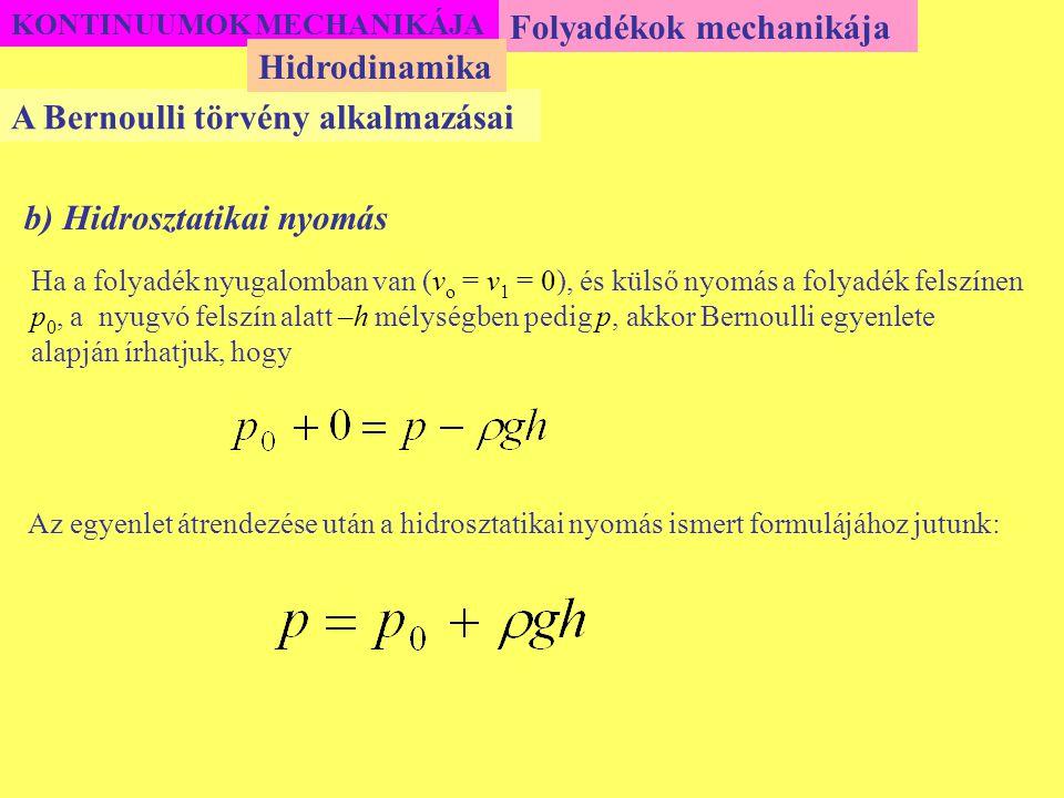 KONTINUUMOK MECHANIKÁJA Folyadékok mechanikája A Bernoulli törvény alkalmazásai Hidrodinamika b) Hidrosztatikai nyomás Ha a folyadék nyugalomban van (