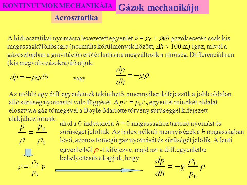 KONTINUUMOK MECHANIKÁJA A hidrosztatikai nyomásra levezetett egyenlet gázok esetén csak kis magasságkülönbségre (normális körülmények között,  h < 10