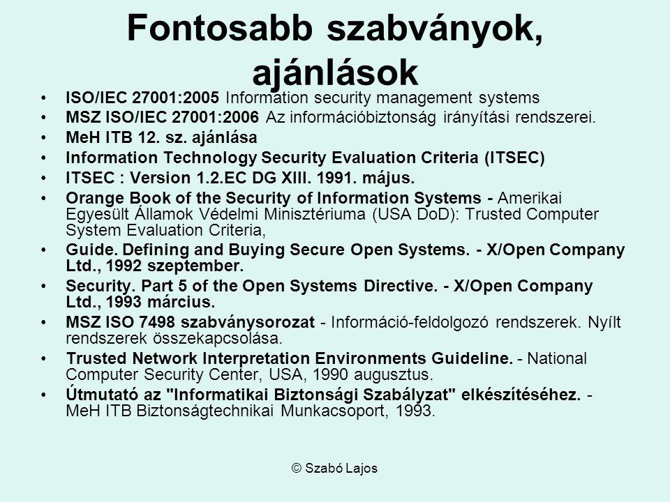 © Szabó Lajos Fontosabb szabványok, ajánlások ISO/IEC 27001:2005 Information security management systems MSZ ISO/IEC 27001:2006 Az információbiztonság