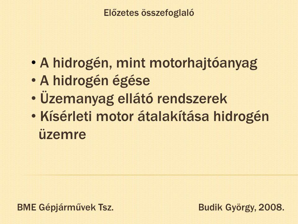 Előzetes összefoglaló A hidrogén, mint motorhajtóanyag A hidrogén égése Üzemanyag ellátó rendszerek Kísérleti motor átalakítása hidrogén üzemre BME Gé