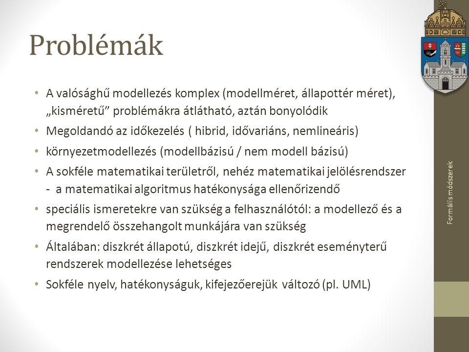 """Formális módszerek Problémák A valósághű modellezés komplex (modellméret, állapottér méret), """"kisméretű"""" problémákra átlátható, aztán bonyolódik Megol"""