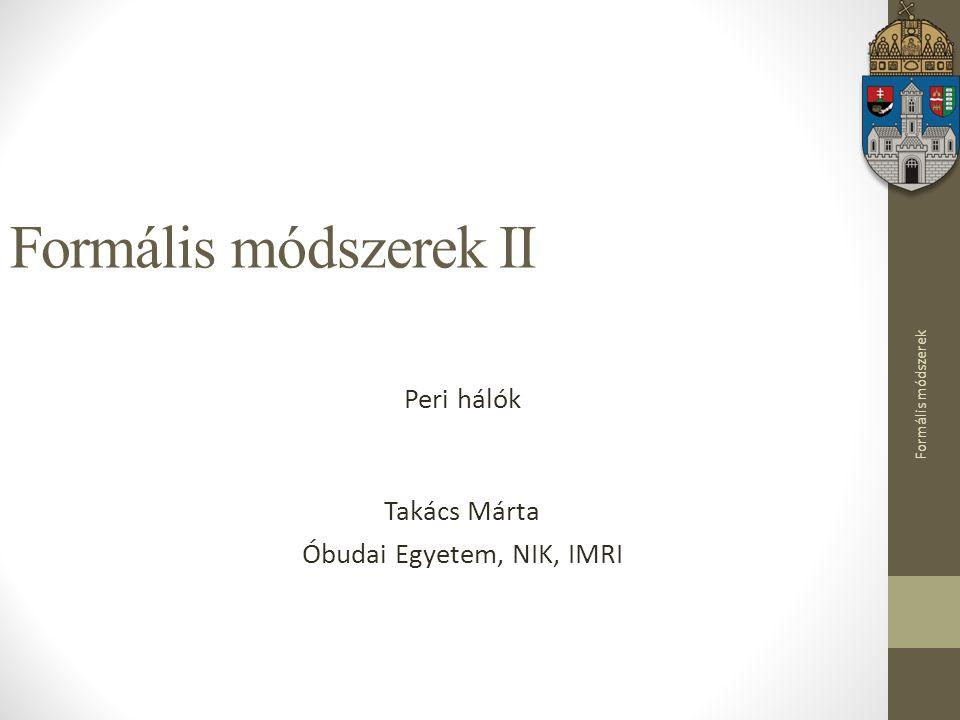 Formális módszerek Formális módszerek II Peri hálók Takács Márta Óbudai Egyetem, NIK, IMRI