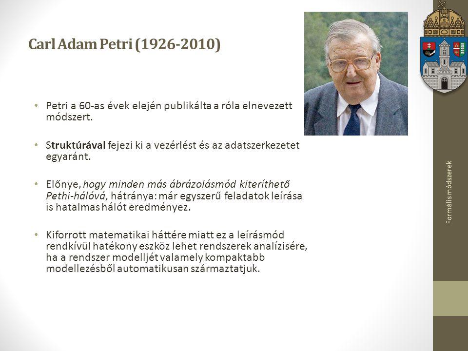 Formális módszerek Carl Adam Petri (1926-2010) Petri a 60-as évek elején publikálta a róla elnevezett módszert. Struktúrával fejezi ki a vezérlést és