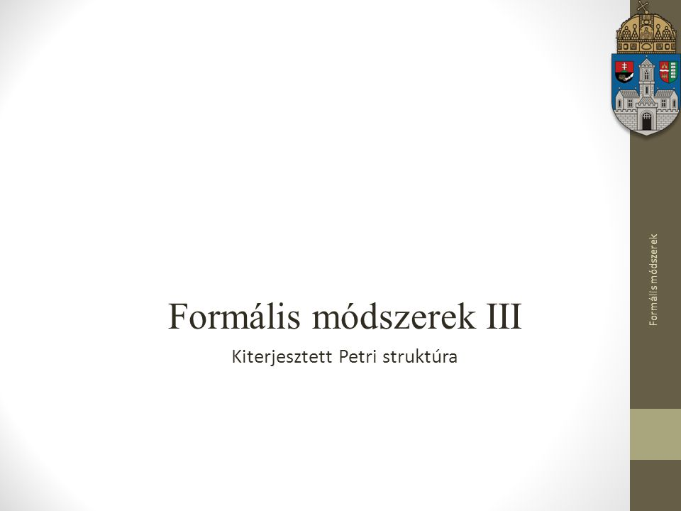 Formális módszerek Formális módszerek III Kiterjesztett Petri struktúra