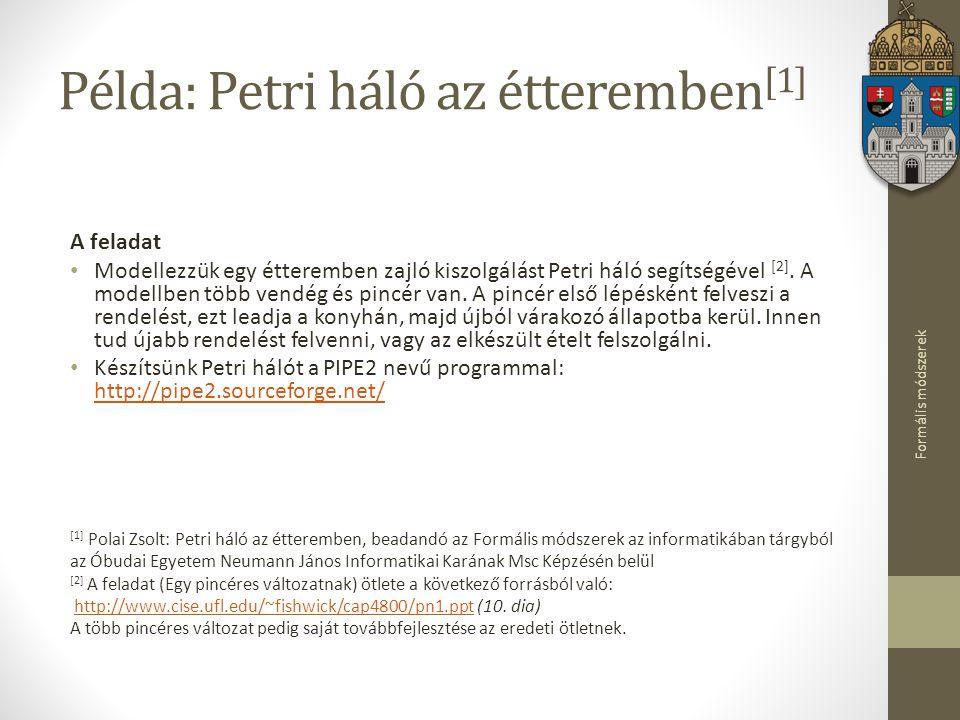 Formális módszerek Példa: Petri háló az étteremben [1] A feladat Modellezzük egy étteremben zajló kiszolgálást Petri háló segítségével [2]. A modellbe