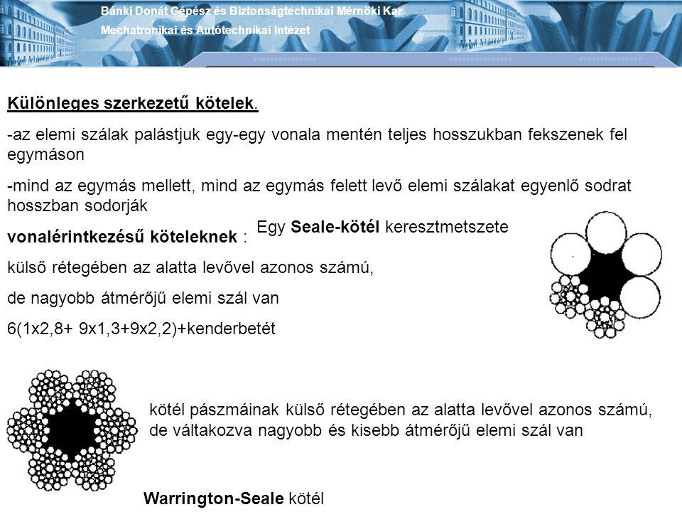 Bánki Donát Gépész és Biztonságtechnikai Mérnöki Kar Mechatronikai és Autótechnikai Intézet Különleges szerkezetű kötelek. -az elemi szálak palástjuk