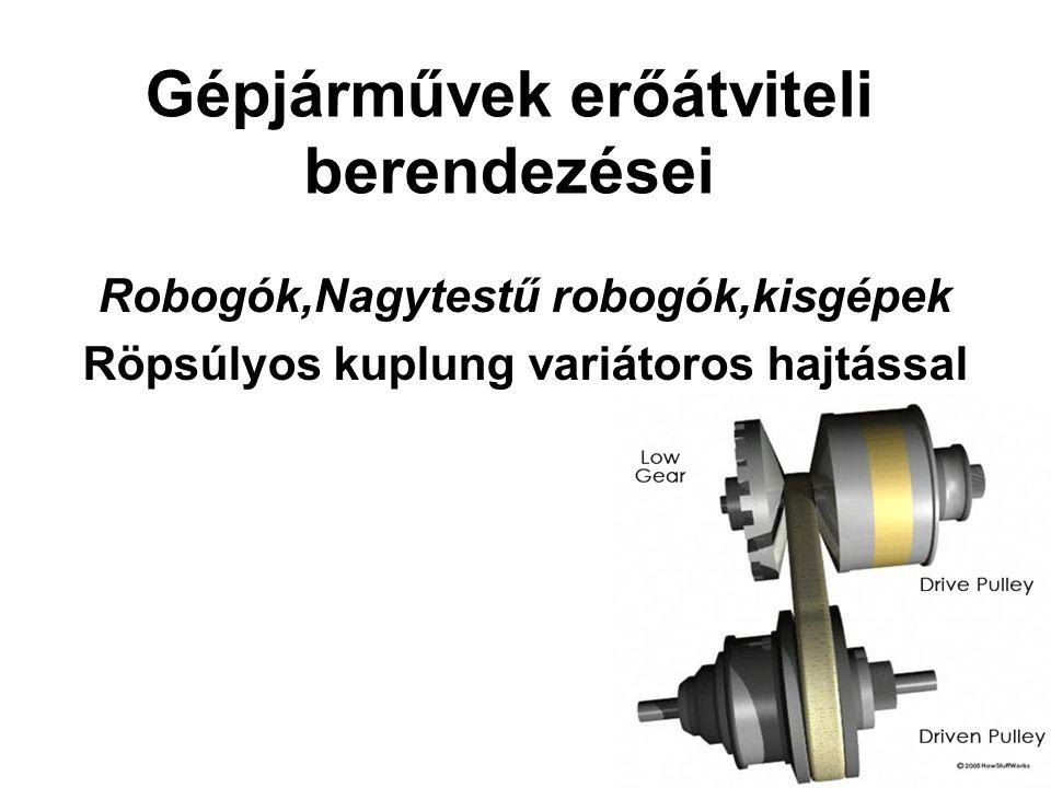 Gépjárművek erőátviteli berendezései Robogók,Nagytestű robogók,kisgépek Röpsúlyos kuplung variátoros hajtással