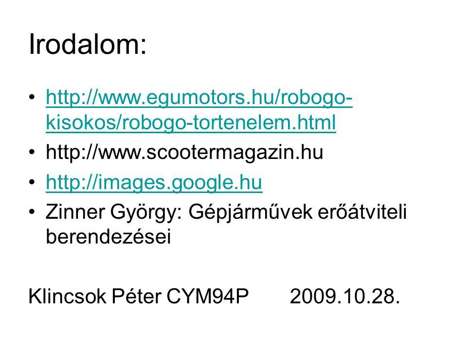Irodalom: http://www.egumotors.hu/robogo- kisokos/robogo-tortenelem.htmlhttp://www.egumotors.hu/robogo- kisokos/robogo-tortenelem.html http://www.scoo