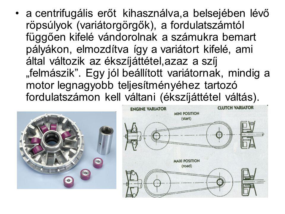 a centrifugális erőt kihasználva,a belsejében lévő röpsúlyok (variátorgörgők), a fordulatszámtól függően kifelé vándorolnak a számukra bemart pályákon