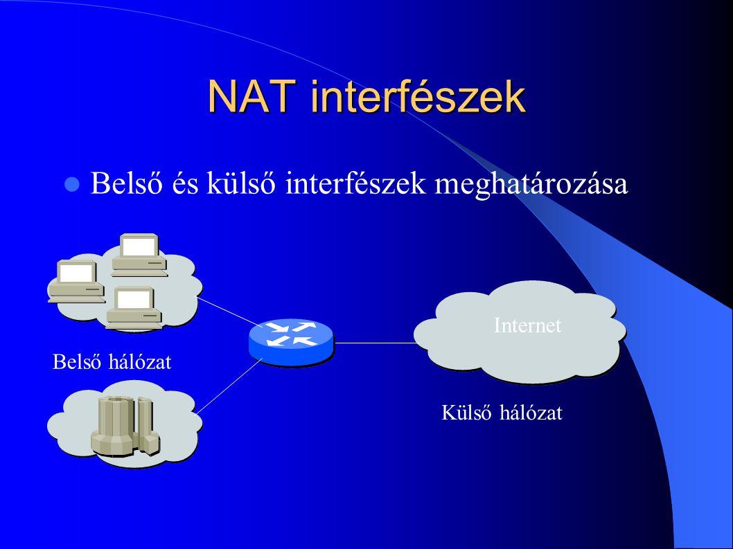 NAT interfészek Belső és külső interfészek meghatározása Belső hálózat Külső hálózat Internet