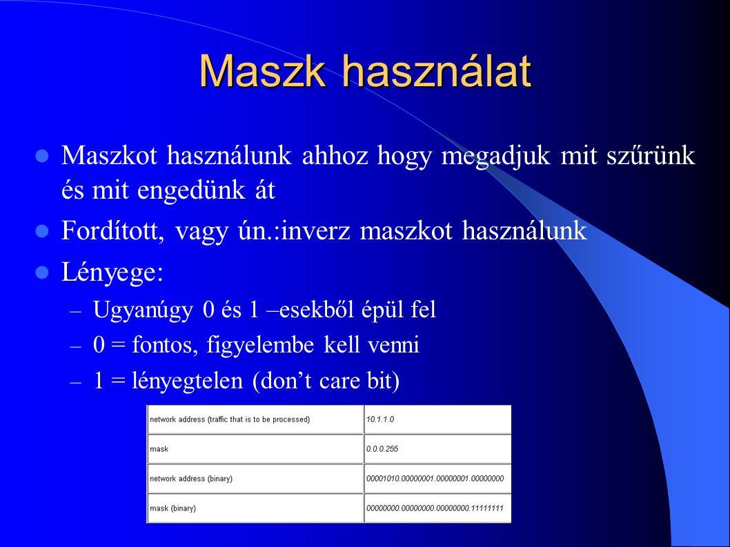 Maszk használat Maszkot használunk ahhoz hogy megadjuk mit szűrünk és mit engedünk át Fordított, vagy ún.:inverz maszkot használunk Lényege: – Ugyanúgy 0 és 1 –esekből épül fel – 0 = fontos, figyelembe kell venni – 1 = lényegtelen (don't care bit)