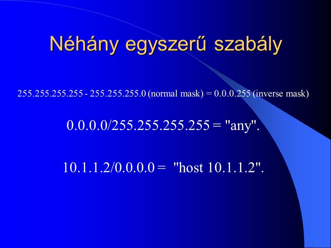 Néhány egyszerű szabály 255.255.255.255 - 255.255.255.0 (normal mask) = 0.0.0.255 (inverse mask) 0.0.0.0/255.255.255.255 = any .