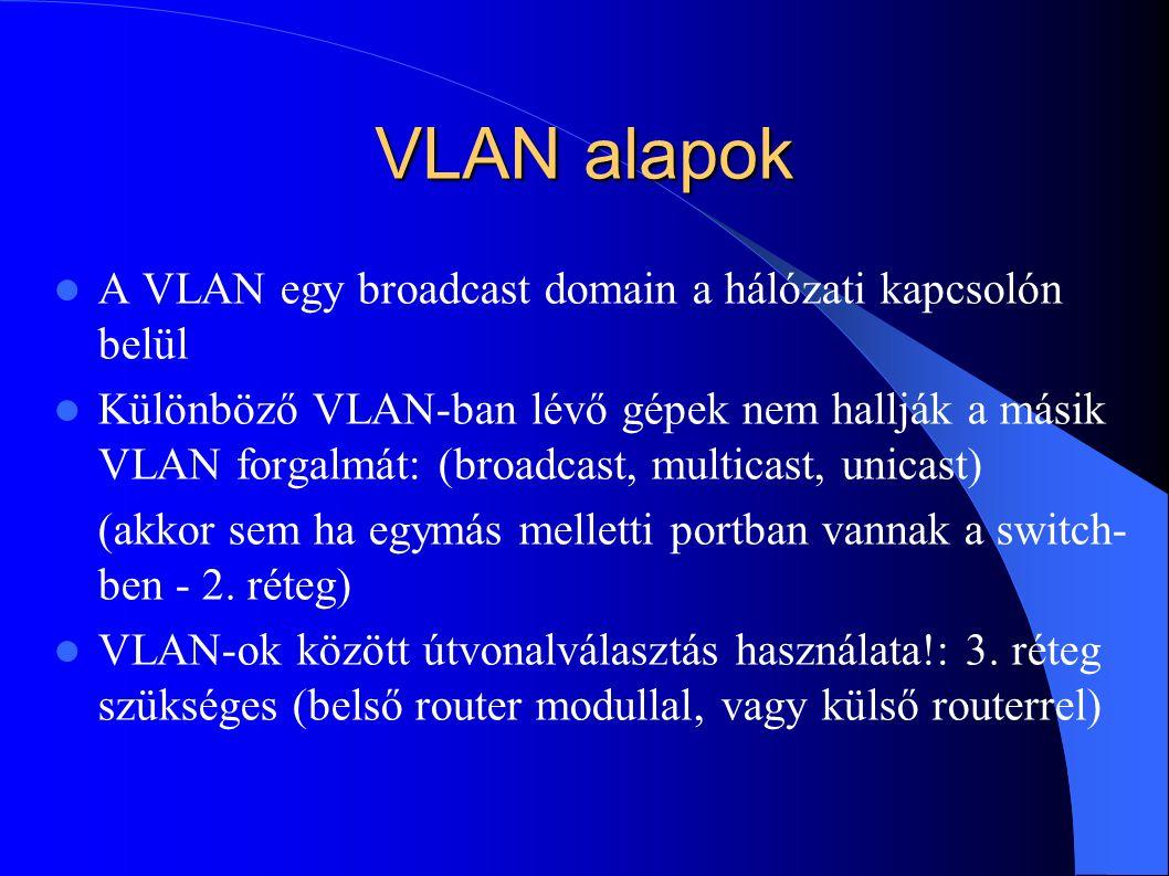 VLAN alapok A VLAN egy broadcast domain a hálózati kapcsolón belül Különböző VLAN-ban lévő gépek nem hallják a másik VLAN forgalmát: (broadcast, multicast, unicast) (akkor sem ha egymás melletti portban vannak a switch- ben - 2.