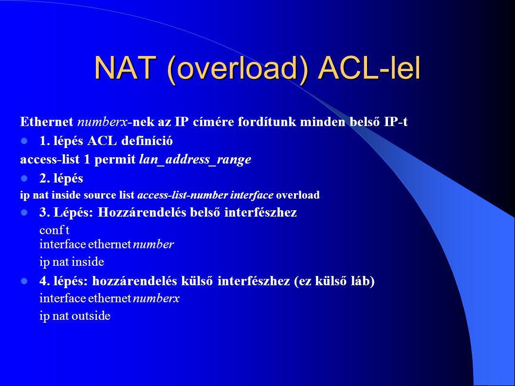 NAT (overload) ACL-lel Ethernet numberx-nek az IP címére fordítunk minden belső IP-t 1.
