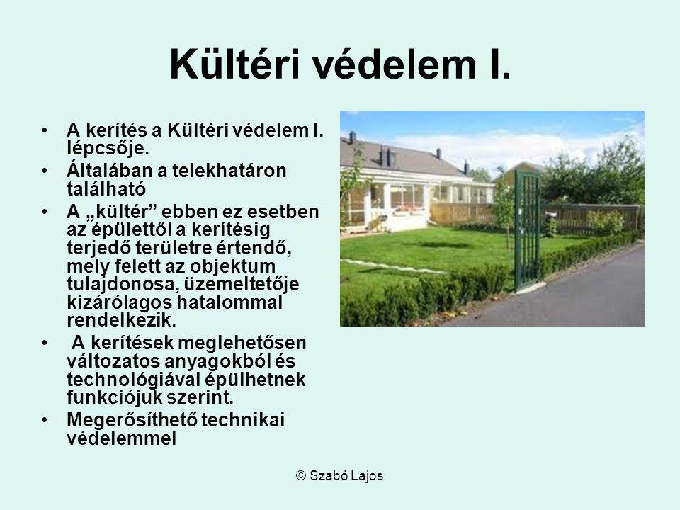 """© Szabó Lajos Kültéri védelem I. A kerítés a Kültéri védelem I. lépcsője. Általában a telekhatáron található A """"kültér"""" ebben ez esetben az épülettől"""