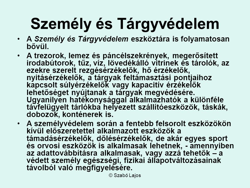 © Szabó Lajos Személy és Tárgyvédelem A Személy és Tárgyvédelem eszköztára is folyamatosan bővül. A trezorok, lemez és páncélszekrények, megerősített