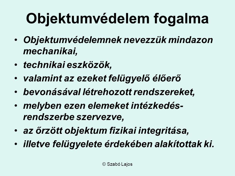 © Szabó Lajos Objektumvédelem fogalma Objektumvédelemnek nevezzük mindazon mechanikai, technikai eszközök, valamint az ezeket felügyelő élőerő bevonás
