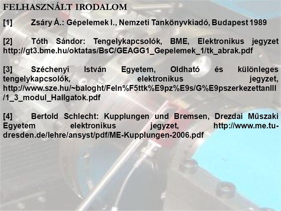 FELHASZNÁLT IRODALOM [1] Zsáry Á.: Gépelemek I., Nemzeti Tankönyvkiadó, Budapest 1989 [2] Tóth Sándor: Tengelykapcsolók, BME, Elektronikus jegyzet htt