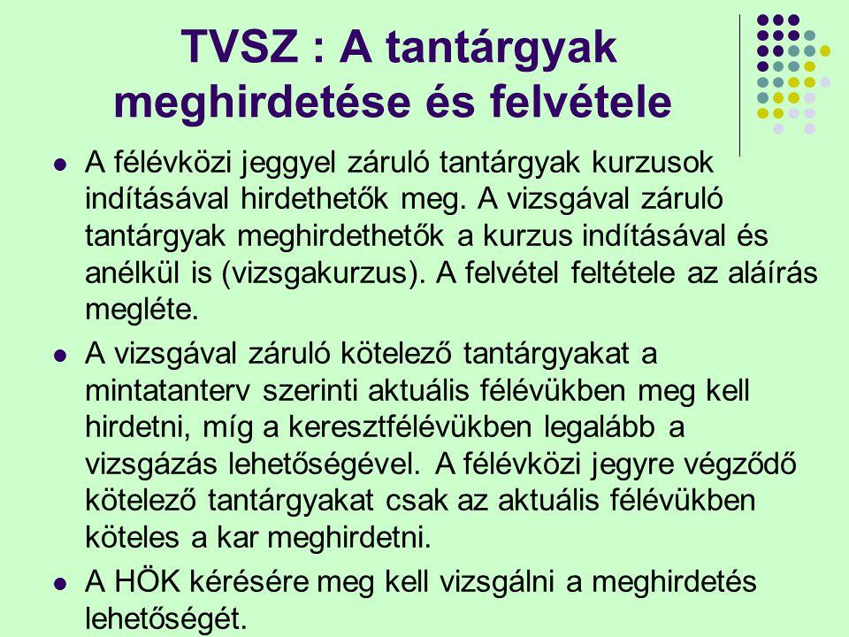 TVSZ : A tantárgyak meghirdetése és felvétele A félévközi jeggyel záruló tantárgyak kurzusok indításával hirdethetők meg. A vizsgával záruló tantárgya