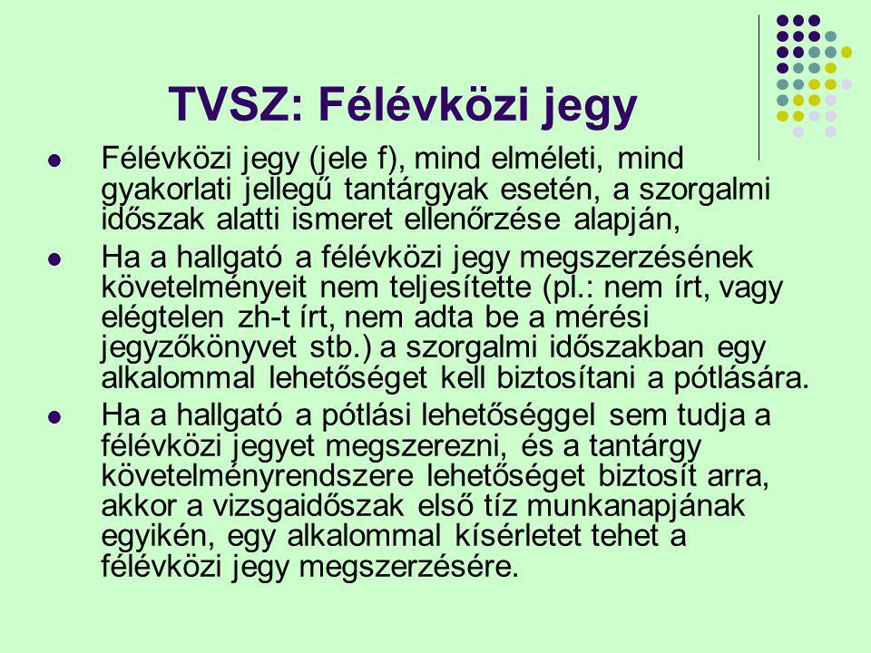 TVSZ: Félévközi jegy Félévközi jegy (jele f), mind elméleti, mind gyakorlati jellegű tantárgyak esetén, a szorgalmi időszak alatti ismeret ellenőrzése