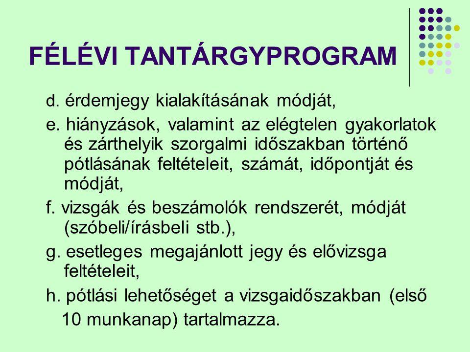 FÉLÉVI TANTÁRGYPROGRAM d. érdemjegy kialakításának módját, e. hiányzások, valamint az elégtelen gyakorlatok és zárthelyik szorgalmi időszakban történő