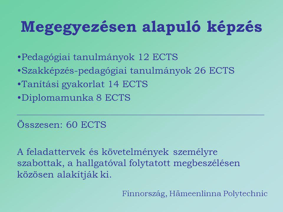 Megegyezésen alapuló képzés Pedagógiai tanulmányok 12 ECTS Szakképzés-pedagógiai tanulmányok 26 ECTS Tanítási gyakorlat 14 ECTS Diplomamunka 8 ECTS Ös