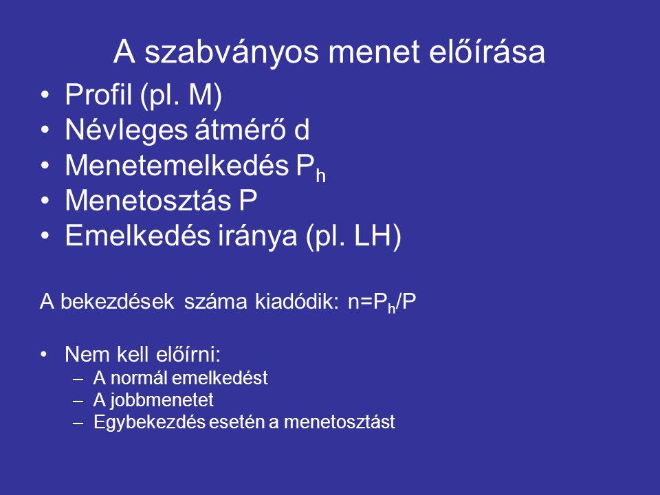 A szabványos menet előírása Profil (pl. M) Névleges átmérő d Menetemelkedés P h Menetosztás P Emelkedés iránya (pl. LH) A bekezdések száma kiadódik: n