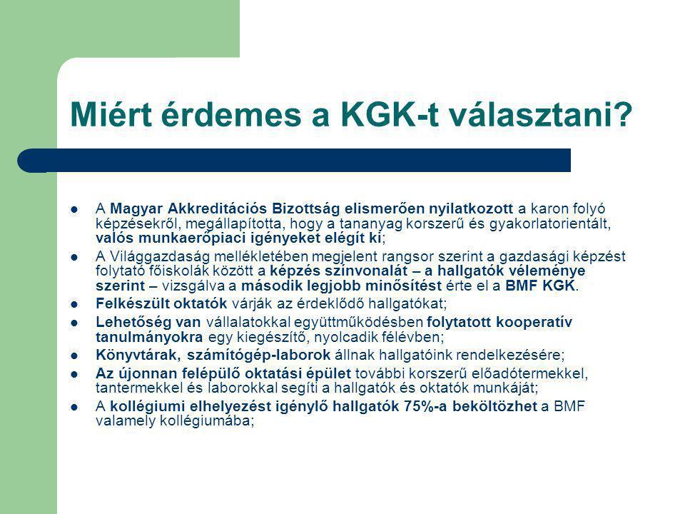 Miért érdemes a KGK-t választani? A Magyar Akkreditációs Bizottság elismerően nyilatkozott a karon folyó képzésekről, megállapította, hogy a tananyag