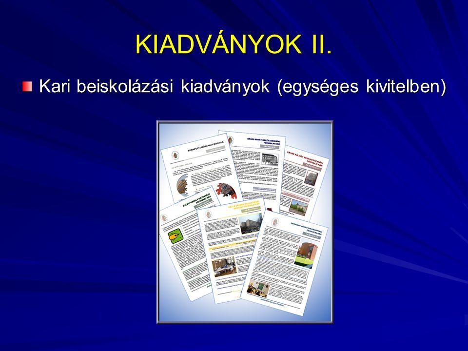 KIADVÁNYOK II. Kari beiskolázási kiadványok (egységes kivitelben)