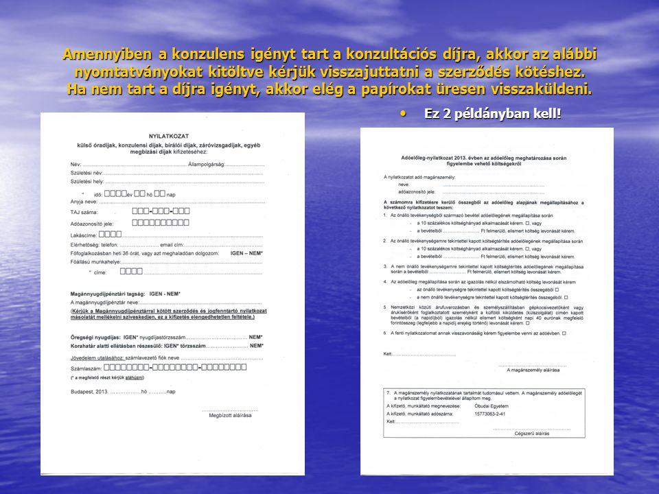 Amennyiben a konzulens igényt tart a konzultációs díjra, akkor az alábbi nyomtatványokat kitöltve kérjük visszajuttatni a szerződés kötéshez. Ha nem t