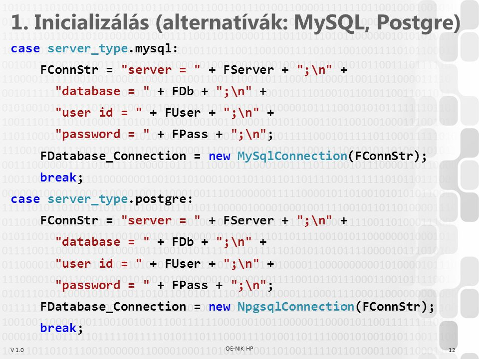 V 1.0 1. Inicializálás (alternatívák: MySQL, Postgre) case server_type.mysql: FConnStr =