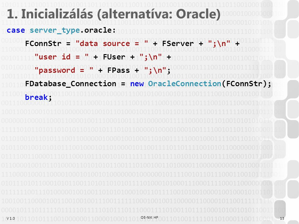 V 1.0 1. Inicializálás (alternatíva: Oracle) case server_type.oracle: FConnStr =