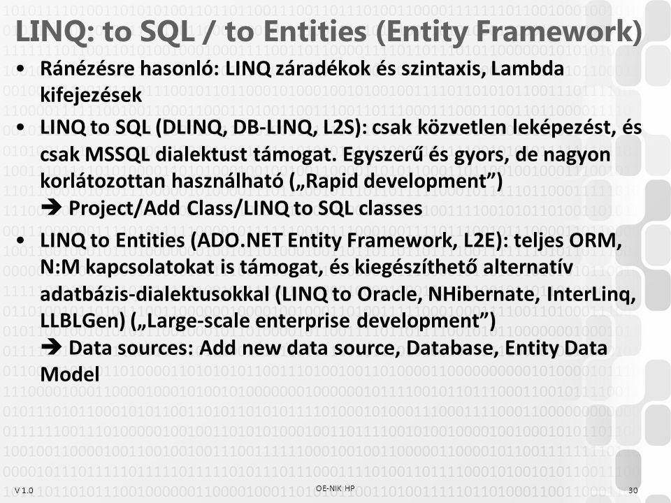 V 1.0 LINQ: to SQL / to Entities (Entity Framework) Ránézésre hasonló: LINQ záradékok és szintaxis, Lambda kifejezések LINQ to SQL (DLINQ, DB-LINQ, L2